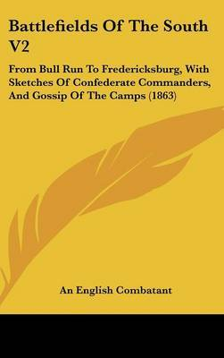 Battlefields of the South V2: From Bull Run to Fredericksburg, with Sketches of Confederate Commanders, and Gossip of the Camps (1863) by English Combatant An English Combatant image