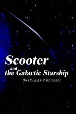 Scooter and the Galactic Starship by Douglas R. Robinson