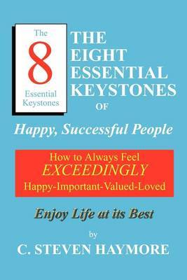The Eight Essential Keystones of Happy, Successful People by C. Steven Haymore