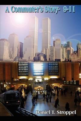 A Commuter's Story- 9-11 by Daniel T. Stroppel