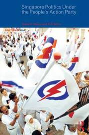 Singapore Politics Under the People's Action Party by Diane K Mauzy
