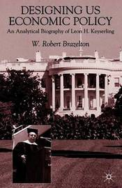 Designing US Economic Policy by W.Robert Brazelton