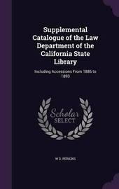 Supplemental Catalogue of the Law Department of the California State Library by W D Perkins