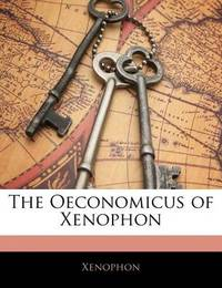 The Oeconomicus of Xenophon by . Xenophon