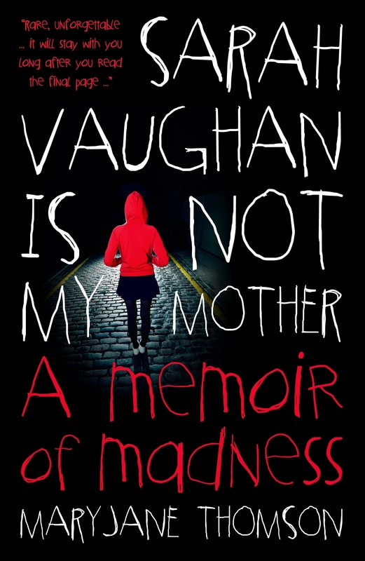 Sarah Vaughan Is Not My Mother: A Memoir Of Madness by MaryJane Thomson