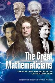 The Great Mathematicians by Raymond Flood