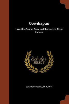 Oowikapun by Egerton Ryerson Young