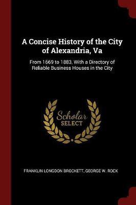 A Concise History of the City of Alexandria, Va by Franklin Longdon Brockett