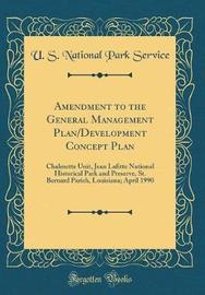 Amendment to the General Management Plan/Development Concept Plan by U S National Park Service