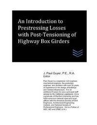 An Introduction to Prestressing Losses with Post-Tensioning of Highway Box Girders by J Paul Guyer