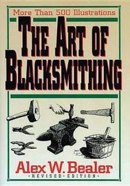 The Art of Blacksmithing by Alex W Bealer