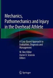 Mechanics, Pathomechanics and Injury in the Overhead Athlete