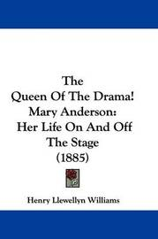 The Queen of the Drama! Mary Anderson: Her Life on and Off the Stage (1885) by Henry Llewellyn Williams