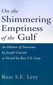 On the Shimmering Emptiness of the Gulf: An Edition of Nostromo by Joseph Conrad as Varied by Rose S.E. Levy by Rose S E Levy image