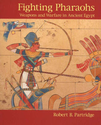 Fighting Pharaohs: Weapons and Warfare in Ancient Egypt by Robert B. Partridge image