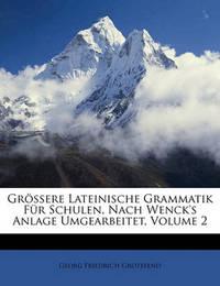 Grssere Lateinische Grammatik Fr Schulen, Nach Wenck's Anlage Umgearbeitet, Volume 2 by Georg Friedrich Grotefend