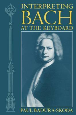 Interpreting Bach at the Keyboard by Paul Badura-Skoda