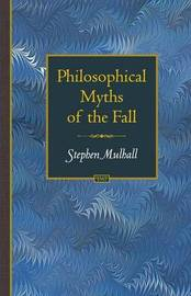 Philosophical Myths of the Fall by Stephen Mulhall