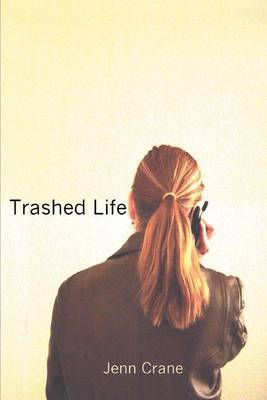 Trashed Life by Jenn Crane