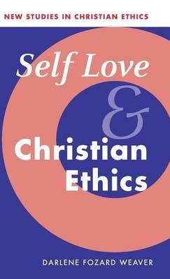 New Studies in Christian Ethics: Series Number 23 by Darlene Fozard Weaver
