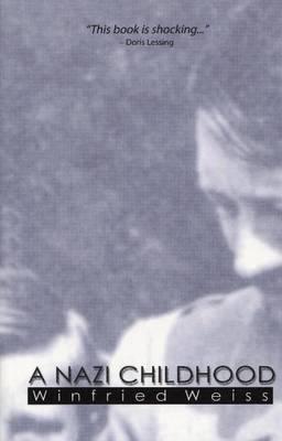A Nazi Childhood by Winfried Weiss
