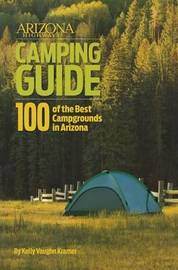 Arizona Highways Camping Guide by Kelly Vaughn Kramer