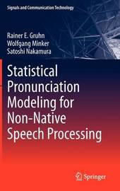 Statistical Pronunciation Modeling for Non-Native Speech Processing by Rainer E. Gruhn