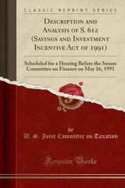 Description and Analysis of S. 612 (Savings and Investment Incentive Act of 1991) by U S Joint Committee on Taxation