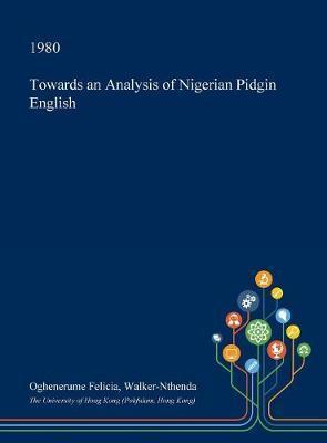 Towards an Analysis of Nigerian Pidgin English by Oghenerume Felicia Walker-Nthenda