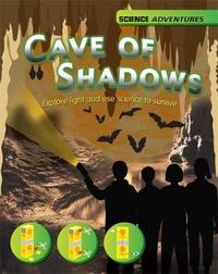 Science Adventures: The Cave of Shadows - Explore light and use science to survive by Richard Spilsbury