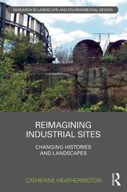 Reimagining Industrial Sites by Catherine Heatherington