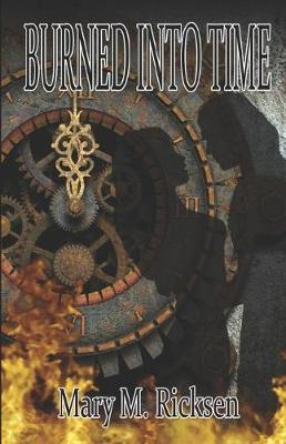 Burned Into Time by Mary M Ricksen
