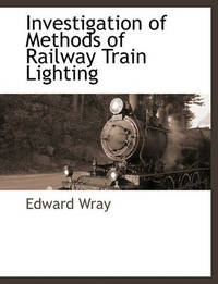 Investigation of Methods of Railway Train Lighting by Edward Wray