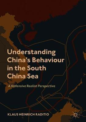 Understanding China's Behaviour in the South China Sea by Klaus Heinrich Raditio