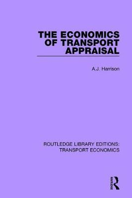 The Economics of Transport Appraisal by A J Harrison