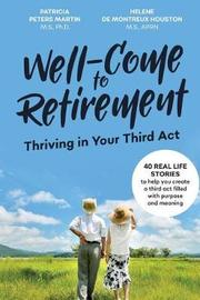 Well-Come to Retirement by Patricia Peters Martin