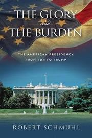 The Glory and the Burden by Robert Schmuhl