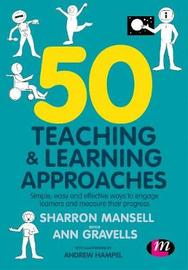 50 Teaching and Learning Approaches by Sharron Mansell