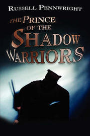 The Prince of the Shadow Warriors by Russell Pennwright