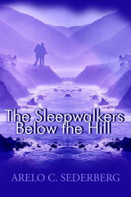The Sleepwalkers Below the Hill by Arelo C Sederberg image
