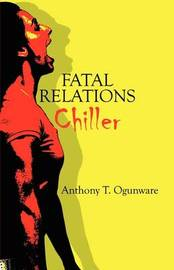Fatal Relations: Chiller by Anthony T Ogunware image