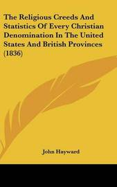 The Religious Creeds and Statistics of Every Christian Denomination in the United States and British Provinces (1836) by John Hayward image