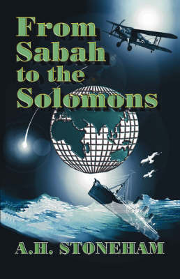 From Sabah to the Solomons by A.H. Stoneham