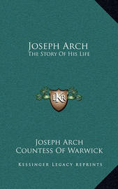 Joseph Arch: The Story of His Life by Joseph Arch