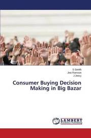 Consumer Buying Decision Making in Big Bazar by Senith S