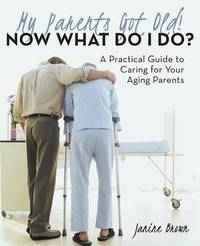 My Parents Got Old! Now What Do I Do? by Janine Brown image