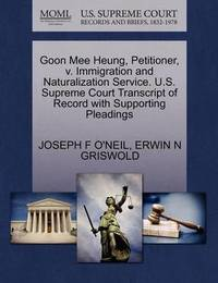 Goon Mee Heung, Petitioner, V. Immigration and Naturalization Service. U.S. Supreme Court Transcript of Record with Supporting Pleadings by Joseph F O'Neil