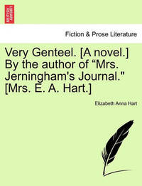 """Very Genteel. [A Novel.] by the Author of """"Mrs. Jerningham's Journal."""" [Mrs. E. A. Hart.] by Elizabeth Anna Hart"""
