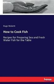 How to Cook Fish by Hugo Mulertt