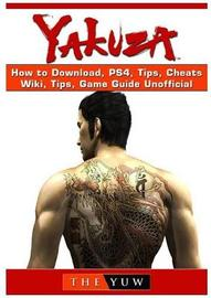 Zakuza How to Download, Ps4, Tips, Cheats, Wiki, Tips, Game Guide Unofficial by The Yuw